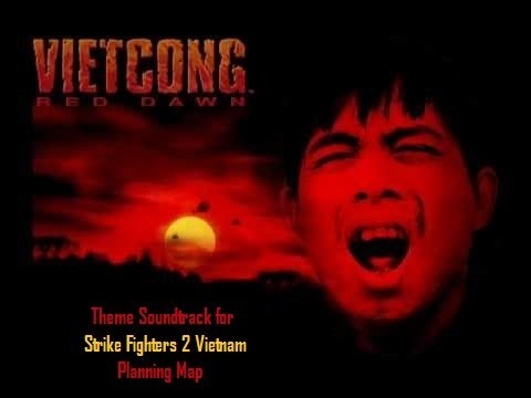 Vietcong Red Dawn Game Main Theme Sound Track for Strike Fighters 2 Vietnam Planning Map
